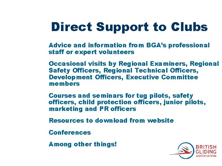 Direct Support to Clubs Advice and information from BGA's professional staff or expert volunteers