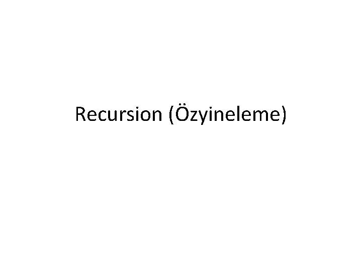 Recursion (Özyineleme)