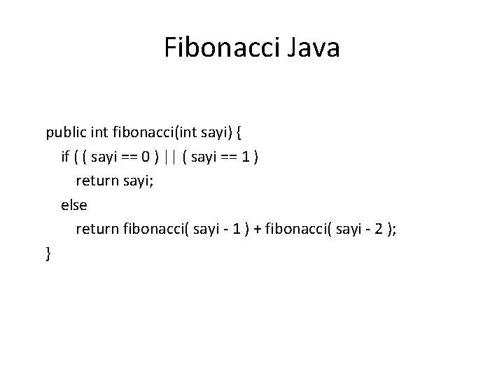 Fibonacci Java public int fibonacci(int sayi) { if ( ( sayi == 0 )