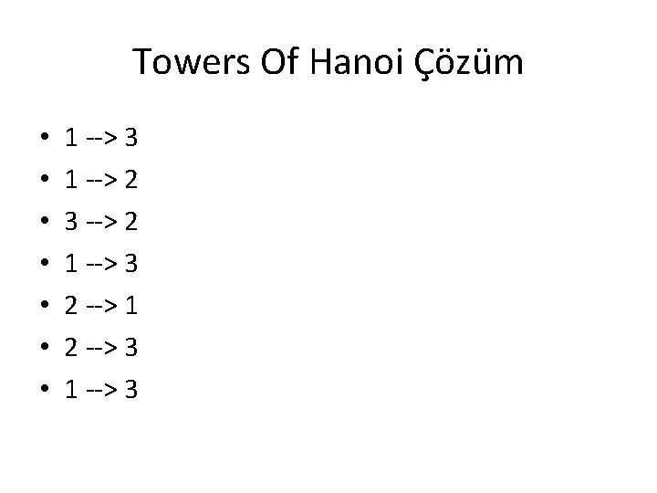 Towers Of Hanoi Çözüm • • 1 --> 3 1 --> 2 3 -->