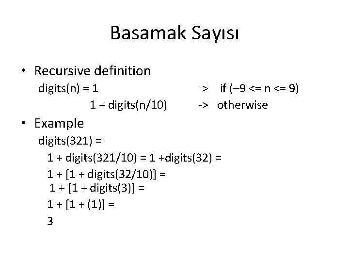 Basamak Sayısı • Recursive definition digits(n) = 1 1 + digits(n/10) -> if (–
