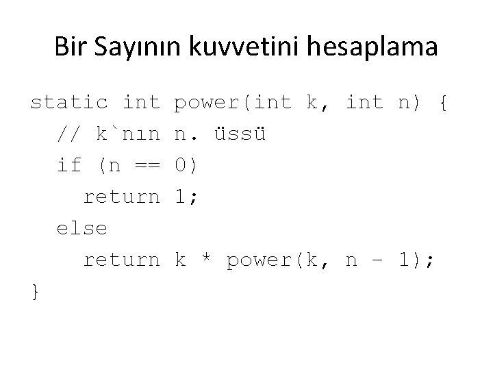 Bir Sayının kuvvetini hesaplama static int // k`nın if (n == return else return
