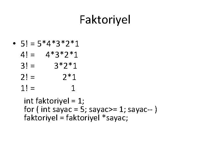 Faktoriyel • 5! = 5*4*3*2*1 4! = 4*3*2*1 3! = 3*2*1 2! = 2*1