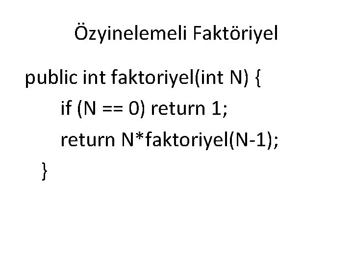 Özyinelemeli Faktöriyel public int faktoriyel(int N) { if (N == 0) return 1; return