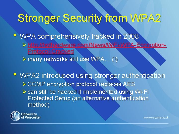 Stronger Security from WPA 2 • WPA comprehensively hacked in 2008 Ø http: //hothardware.