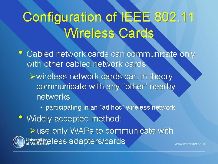 Configuration of IEEE 802. 11 Wireless Cards • Cabled network cards can communicate only