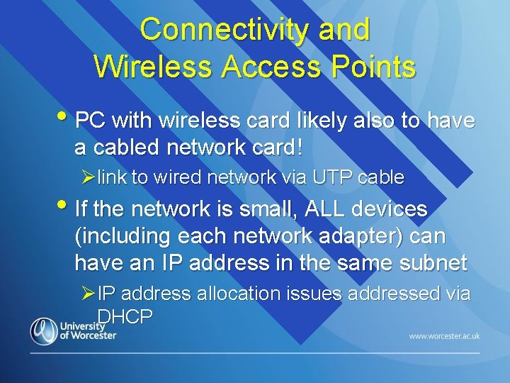 Connectivity and Wireless Access Points • PC with wireless card likely also to have