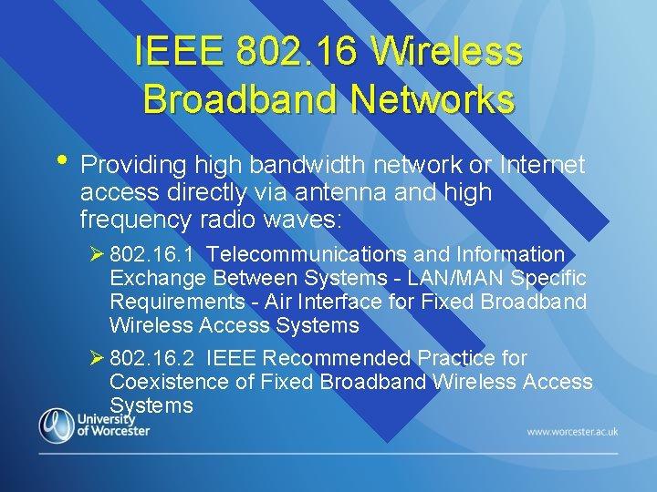 IEEE 802. 16 Wireless Broadband Networks • Providing high bandwidth network or Internet access