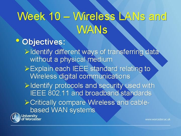 Week 10 – Wireless LANs and WANs • Objectives: ØIdentify different ways of transferring