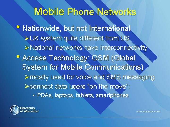 Mobile Phone Networks • Nationwide, but not International ØUK system quite different from US