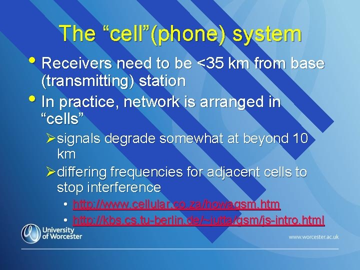 """The """"cell""""(phone) system • Receivers need to be <35 km from base (transmitting) station"""