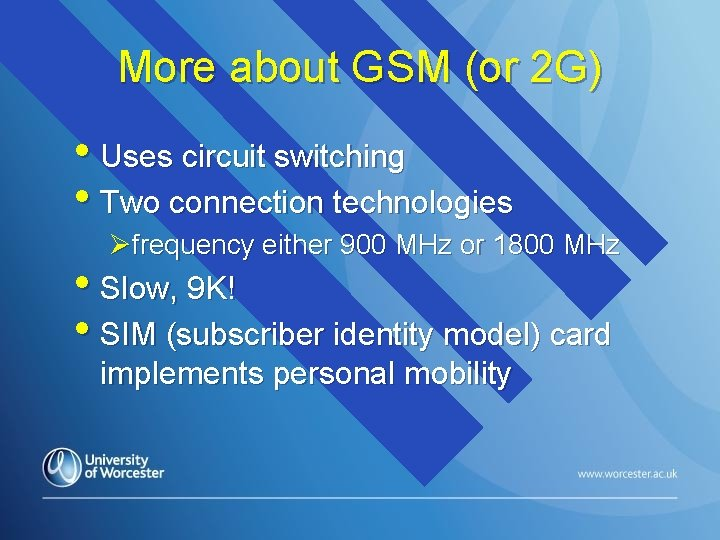 More about GSM (or 2 G) • Uses circuit switching • Two connection technologies