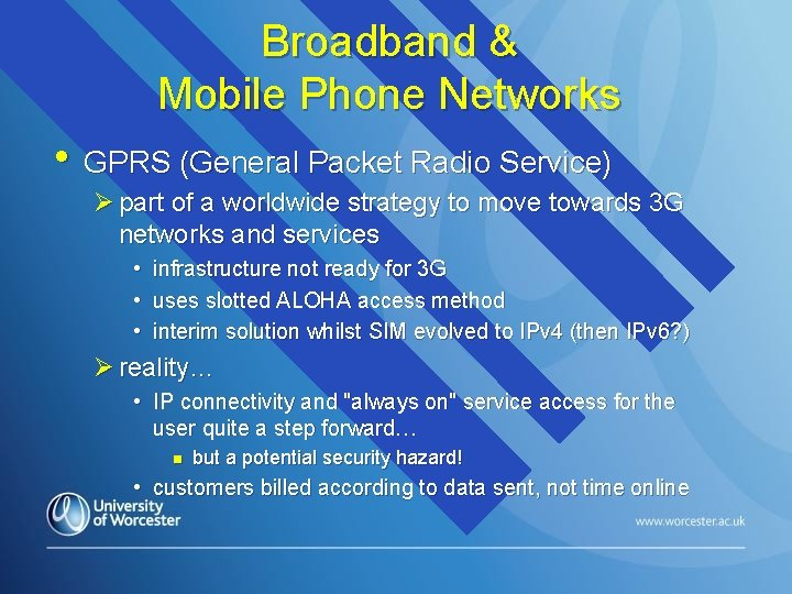 Broadband & Mobile Phone Networks • GPRS (General Packet Radio Service) Ø part of