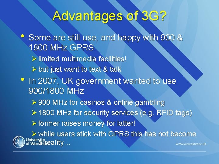 Advantages of 3 G? • Some are still use, and happy with 900 &