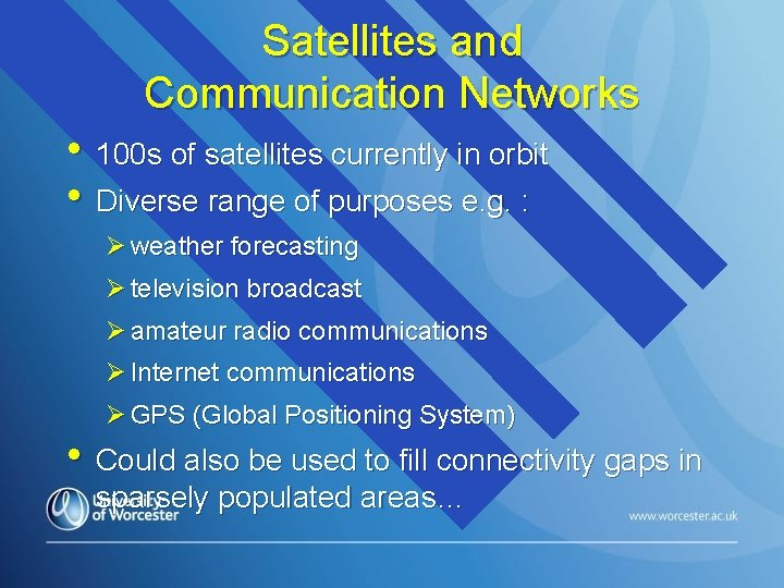 Satellites and Communication Networks • 100 s of satellites currently in orbit • Diverse