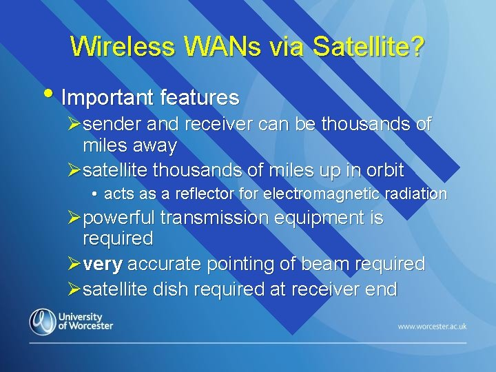 Wireless WANs via Satellite? • Important features Øsender and receiver can be thousands of
