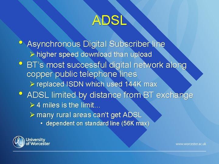 ADSL • Asynchronous Digital Subscriber line Ø higher speed download than upload • BT's