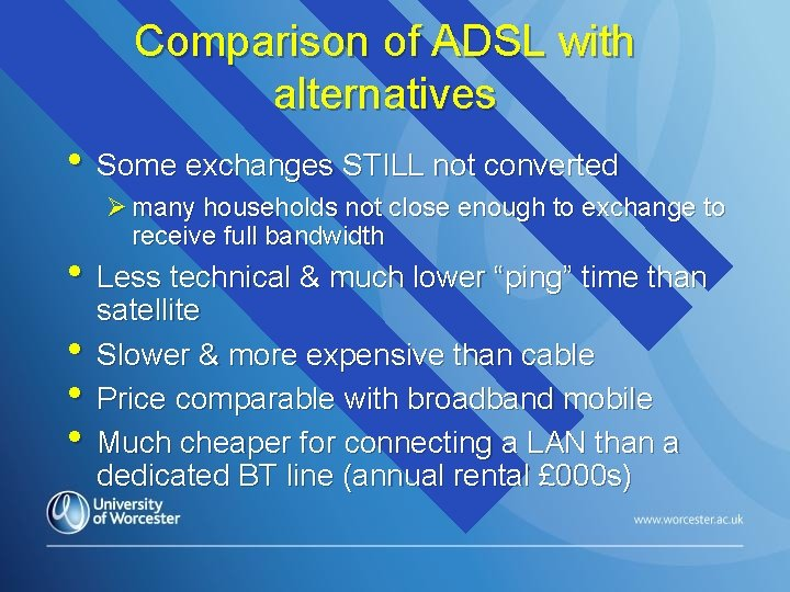 Comparison of ADSL with alternatives • Some exchanges STILL not converted Ø many households