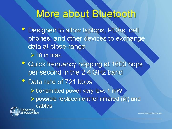 More about Bluetooth • Designed to allow laptops, PDAs, cell phones, and other devices