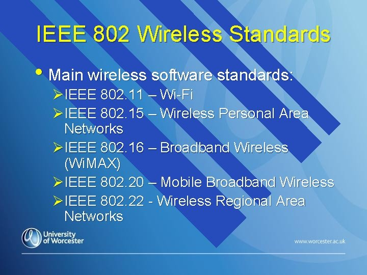 IEEE 802 Wireless Standards • Main wireless software standards: ØIEEE 802. 11 – Wi-Fi