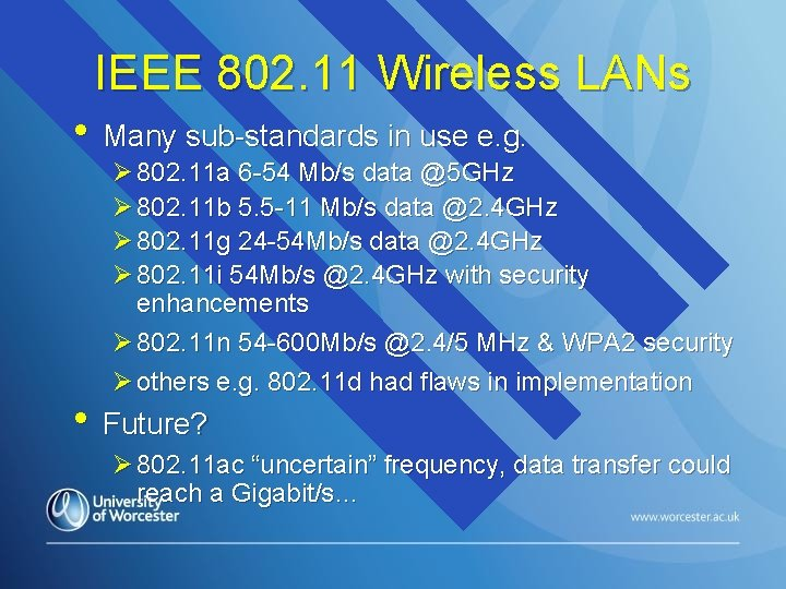 IEEE 802. 11 Wireless LANs • Many sub-standards in use e. g. Ø 802.
