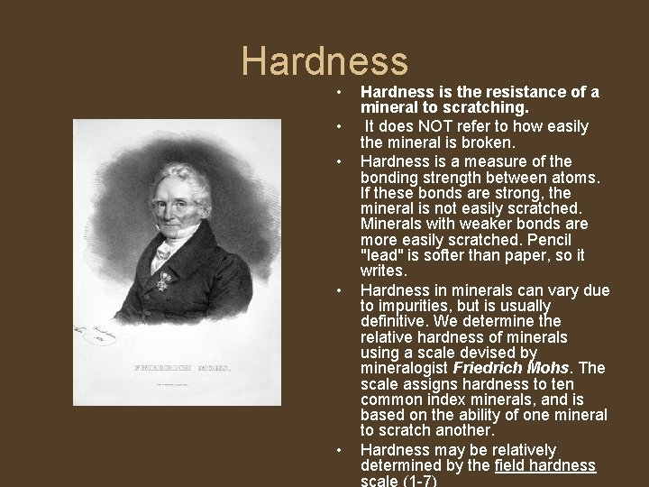 Hardness • • • Hardness is the resistance of a mineral to scratching. It