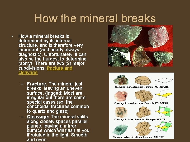 How the mineral breaks • How a mineral breaks is determined by its internal