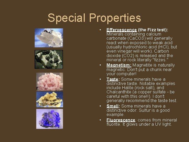 Special Properties • • • Effervescence (the Fizz test): Minerals containing calcium carbonate (Ca.