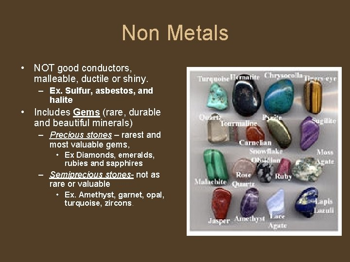 Non Metals • NOT good conductors, malleable, ductile or shiny. – Ex. Sulfur, asbestos,