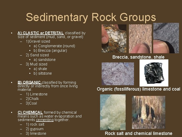 Sedimentary Rock Groups • • • A) CLASTIC or DETRITAL classified by size of