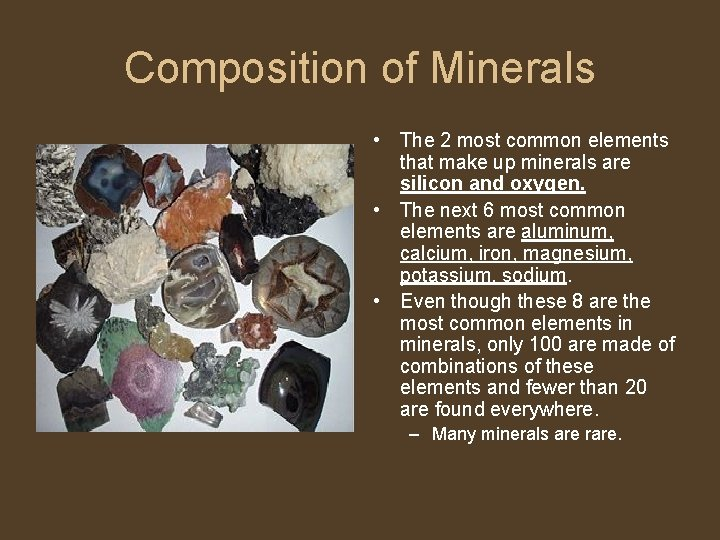 Composition of Minerals • The 2 most common elements that make up minerals are