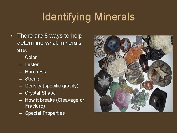 Identifying Minerals • There are 8 ways to help determine what minerals are. –