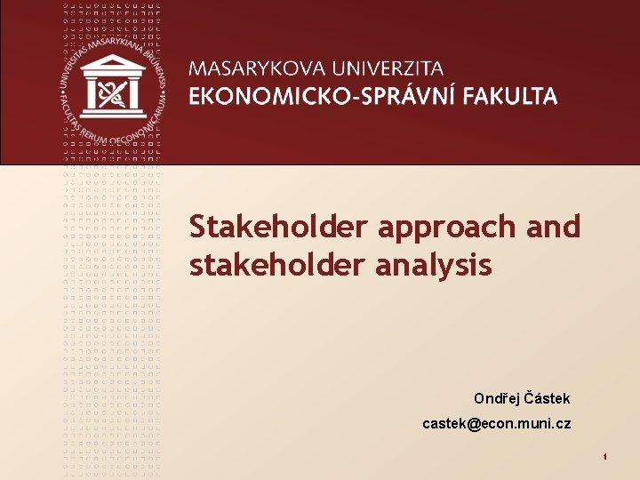 Stakeholder approach and stakeholder analysis Ondřej Částek castek@econ. muni. cz 1