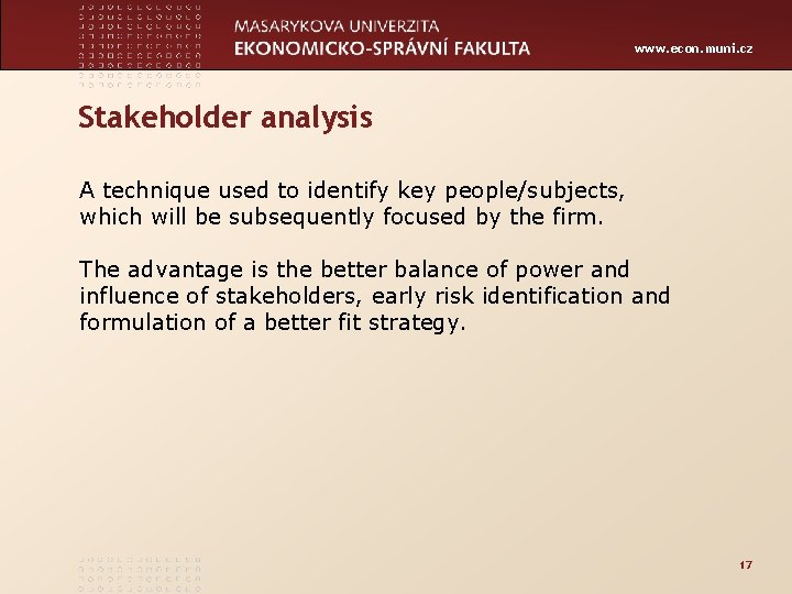 www. econ. muni. cz Stakeholder analysis A technique used to identify key people/subjects, which