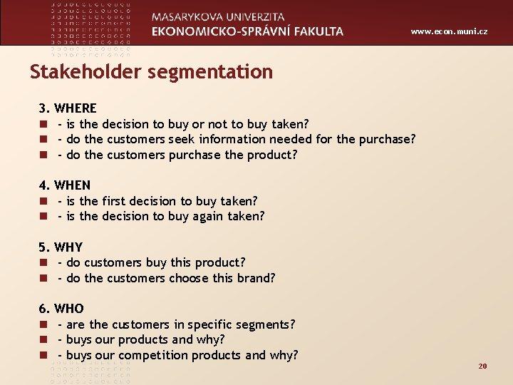 www. econ. muni. cz Stakeholder segmentation 3. n n n WHERE - is the
