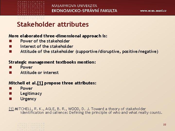 www. econ. muni. cz Stakeholder attributes More n n n elaborated three-dimensional approach is: