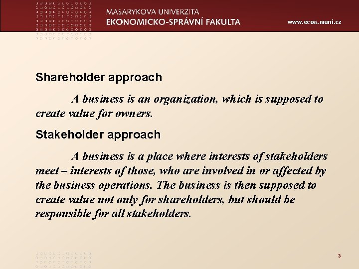www. econ. muni. cz Shareholder approach A business is an organization, which is supposed