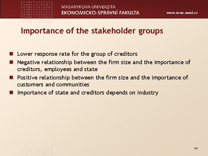 www. econ. muni. cz Importance of the stakeholder groups n Lower response rate for