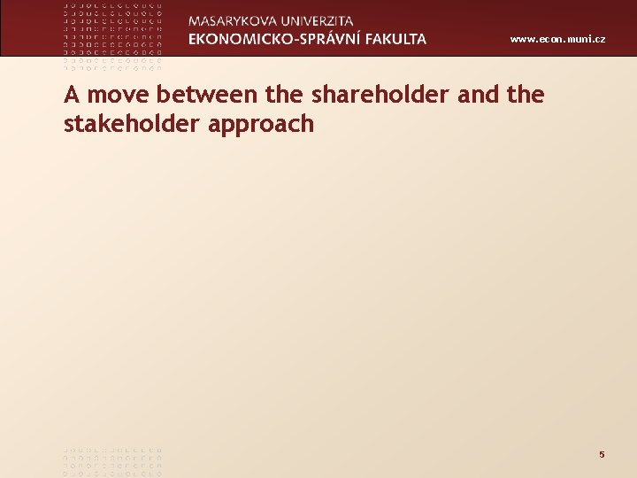 www. econ. muni. cz A move between the shareholder and the stakeholder approach 5