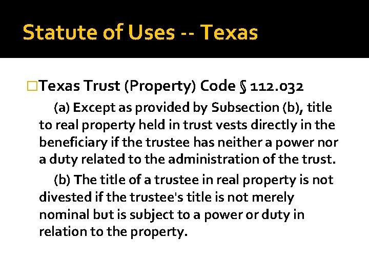Statute of Uses -- Texas �Texas Trust (Property) Code § 112. 032 (a) Except
