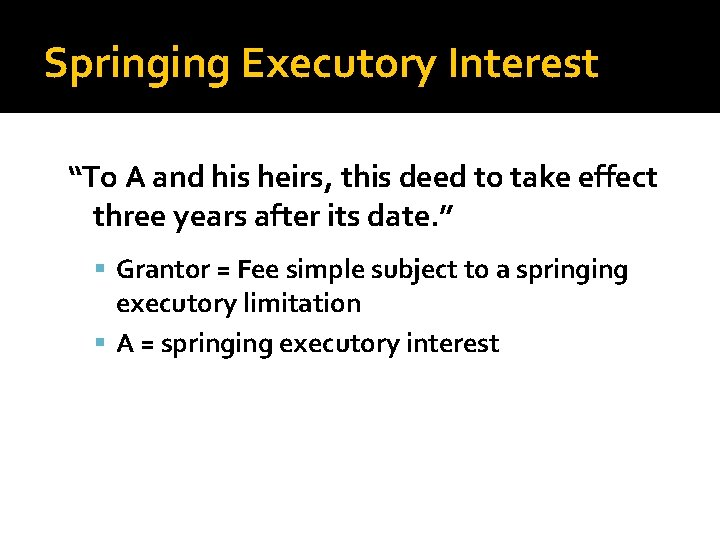 """Springing Executory Interest """"To A and his heirs, this deed to take effect three"""