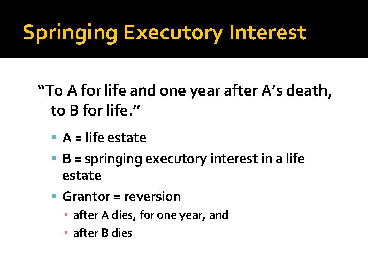 """Springing Executory Interest """"To A for life and one year after A's death, to"""