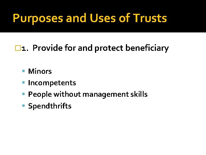 Purposes and Uses of Trusts � 1. Provide for and protect beneficiary Minors Incompetents