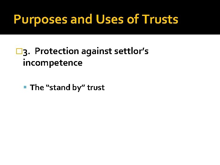 """Purposes and Uses of Trusts � 3. Protection against settlor's incompetence The """"stand by"""""""