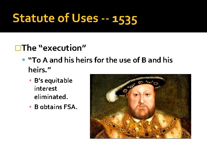 """Statute of Uses -- 1535 �The """"execution"""" """"To A and his heirs for the"""