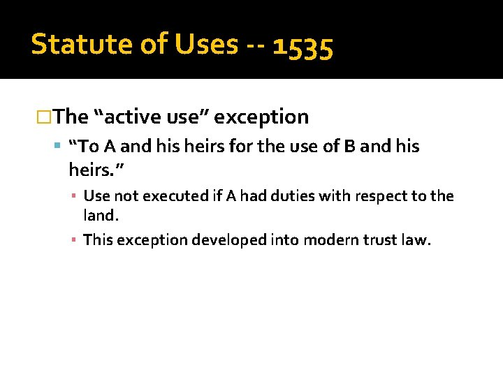 """Statute of Uses -- 1535 �The """"active use"""" exception """"To A and his heirs"""