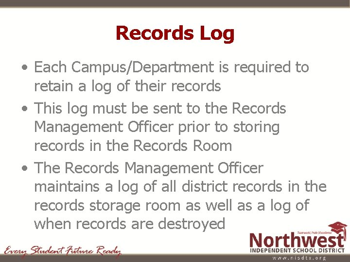 Records Log • Each Campus/Department is required to retain a log of their records