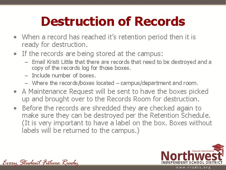 Destruction of Records • When a record has reached it's retention period then it