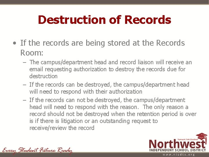 Destruction of Records • If the records are being stored at the Records Room: