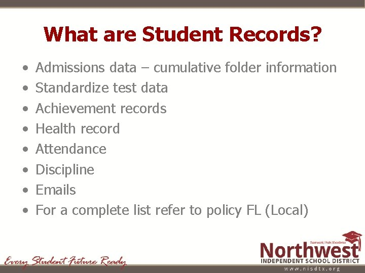 What are Student Records? • • Admissions data – cumulative folder information Standardize test